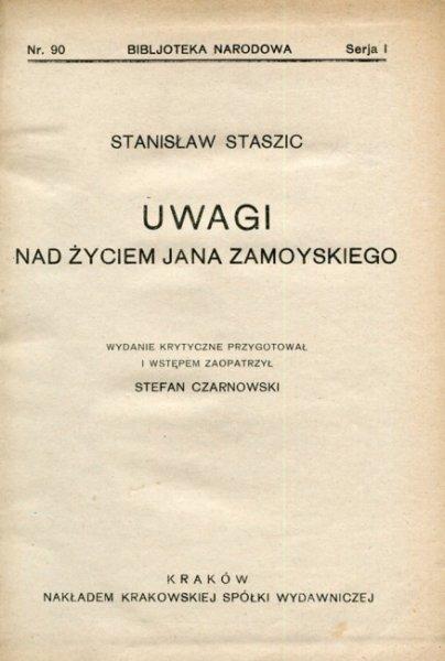 STASZIC Stanisław - Uwagi nad życiem Jana Zamoyskiego.