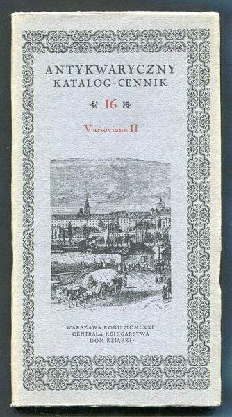 Antykwaryczny katalog-cennik. [Nr] 16: Varsoviana II.
