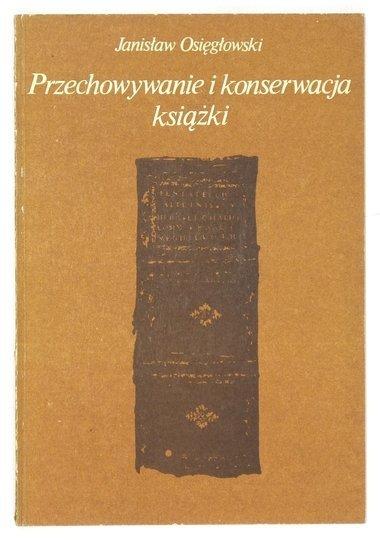 OSIĘGŁOWSKI Janisław - Przechowywanie i konserwacja książki.