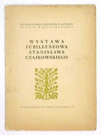 Związek Polskich Artystów Plastyków, Stowarzyszenie Architektów R.P. Wystawa jubileuszowa (50 lat pracy artystycznej) Stanisława Czajkowskiego.