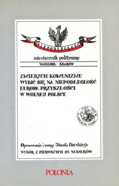 Niepodległość. Miesięcznik polityczny Warszawa-Kraków. Wybór z pierwszych 28 numerów. Opracowanie i wstęp Józefa Darskiego.