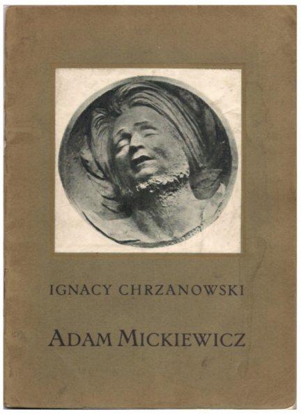 Chrzanowski Ignacy - Adam Mickiewicz. Z 32 ilustracjami.