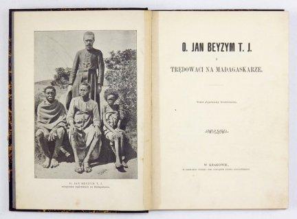 BEYZYM Jan - O. Jan Beyzym T. J. i trędowaci na Madagaskarze. Tekst objaśniony fotodrukami.