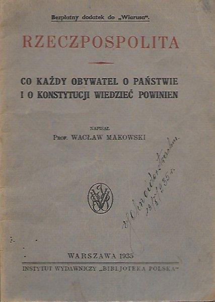 Makowski Wacław - Rzeczpospolita. Co każdy obywatel o państwie i konstytucji wiedzieć powinien