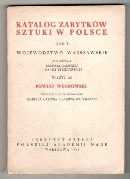 Katalog Zabytków Sztuki w Polsce. T.10: Województwo warszawskie. Pod redakcją Izabelli Galickiej i Hanny Sygietyńskiej. Z.26: Powiat węgrowski