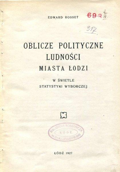 Rosset Edward - Oblicze polityczne ludności miasta Łodzi w świetle statystyki wyborczej [ORAZ] Zagadnienia gospodarki samorządowej miasta Łodzi.