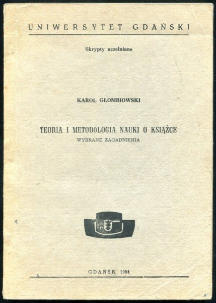 Głombiowski Karol - Teoria i metodologia nauki o książce. Wybrane zagadnienia