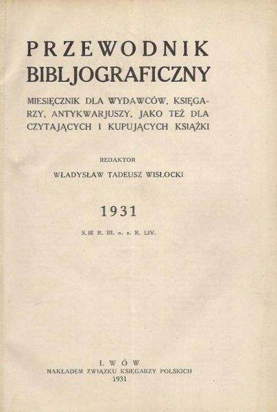 Przewodnik Bibljograficzny. Miesięcznik dla wydawców, księgarzy, antykwarjuszy, jako też dla czytających i kupujących książki. 1931.