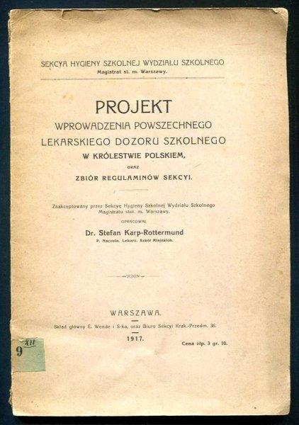 Karp-Rottermumd Stefan - Projekt wprowadzenia powszechnego lekarskiego dozoru szkolnego w Królestwie Polskiem oraz Zbiór regulaminów Sekcyi