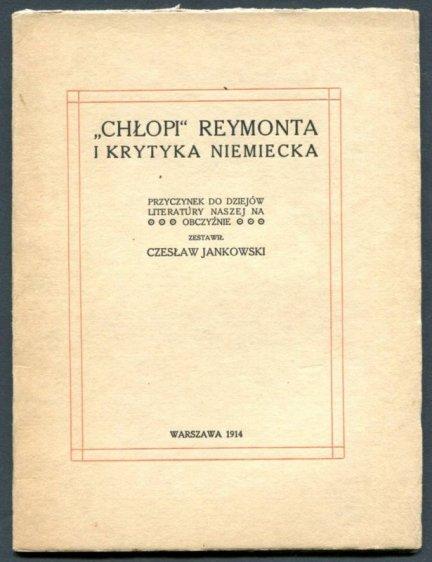 Jankowski Czesław - Chłopi Reymonta i krytyka niemiecka. Przyczynek do dziejów literatury naszej na obczyźnie