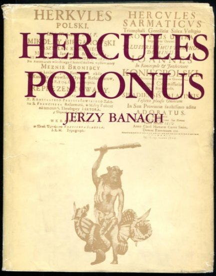 Banach Jerzy - Hercules Polonus. Studium z ikonografii sztuki nowożytnej.