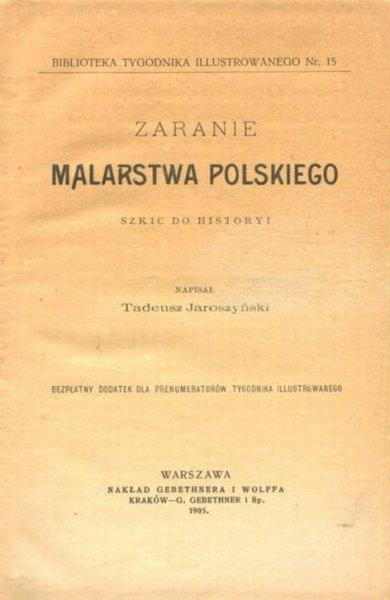 Jaroszyński T. Zaranie malarstwa polskiego. Szkic do historyi. Napisał ...