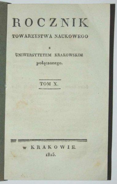 Rocznik Towarzystwa Naukowego z Uniwersytetem Krakowskim Połączonego. Poczet 1, t. 10. 1825.