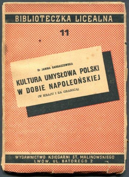 Garbaczowska Janina - Kultura umysłowa Polski w dobie napoleońskiej (w kraju i za granicą)
