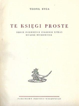 Syga Teofil - Te księgi proste. Dzieje pierwszych polskich wydań książek Mickiewicza.