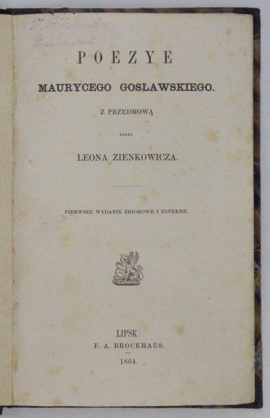 Gosławski Maurycy - Poezye. Z przedmową przez Leona Zienkowicza. Pierwsze wydanie zbiorowe i zupełne