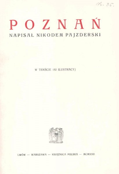 Pajzderski Nikodem - Poznań. W tekście 152 ilustracyj