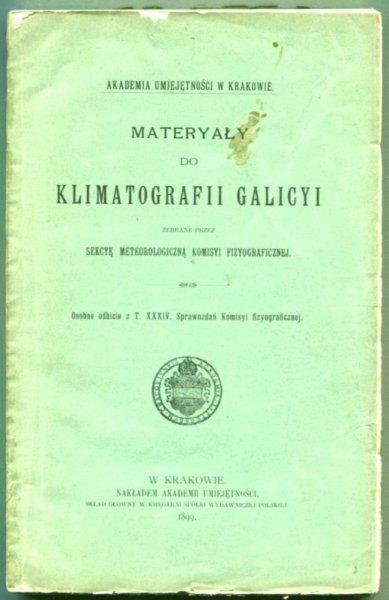 Materyały do klimatografii Galicyi zebrane przez Sekcyę Meteorologiczną Komisyi Fizyograficznej. Osobne odbicie z t. 34 Sprawozdań Komisyi Fizyograficznej.