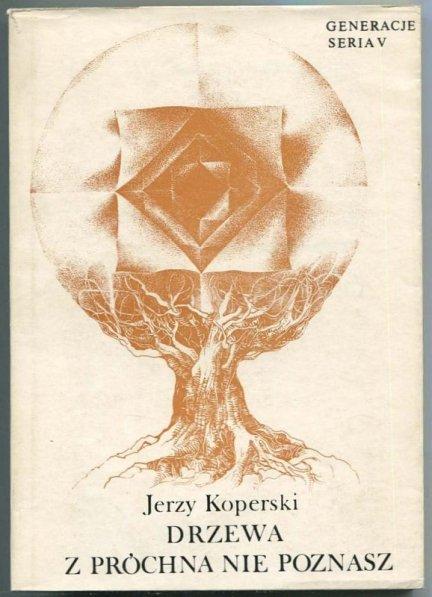 [GENERACJE] Koperski Jerzy - Drzewa z próchna nie poznasz. (Wybór wierszy).