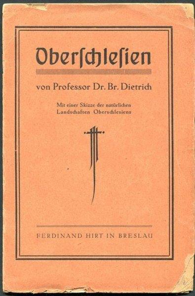 [Górny Śląsk] Dietrich Br. - Oberschlesien. Mit einer Skizze der naturlichen Landschaften Oberschlesiens