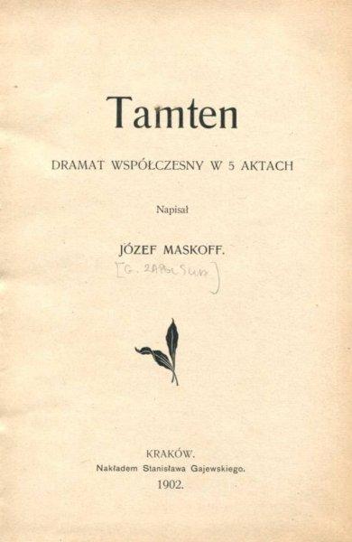 Zapolska Gabriela - Tamten. Dramat współczesny w 5 aktach. Napisał Józef Maskoff [pseud.].