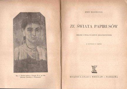 Manteuffel Jerzy - Ze świata papierusów. Obrazki z życia w Egipcie hellenistycznym.