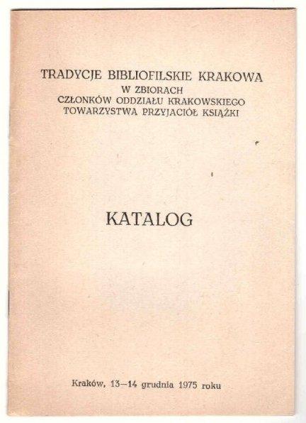 Tradycje bibliofilskie Krakowa w zbiorach członków Oddziału Krakowskiego Tow. Przyjaciół Książki. Katalog wystawy.