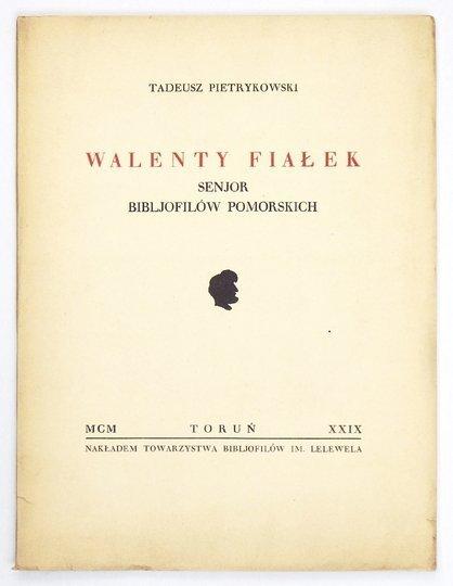 PIETRYKOWSKI Tadeusz - Walenty Fiałek, senjor bibljofilów pomorskich.