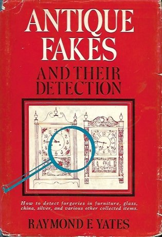 Yates Raymond F. - Antique Fakes and their detection by ... Photographs and drawings by the author.
