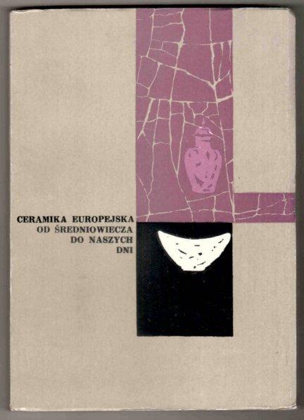 [katalog]. Muzeum Narodowe w Krakowie. Ceramika europejska od średniowiecza do naszych dni. Katalog wystawy