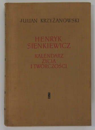 Krzyżanowski Julian - Henryk Sienkiewicz. Kalendarz życia i twórczości