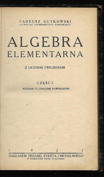 Gutkowski Tadeusz - Algebra elementarna. Z licznemi ćwiczeniami. Cz. I. Wyd. IV znacznie powiększone