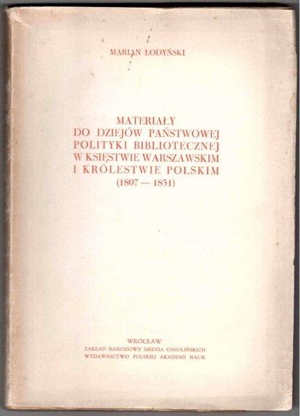 Łodyńśki Marian - Materiały do dziejów państwowej polityki bibliotecznej w Księstwie Warszawskim i Królestwie Polskim (1807-1831).