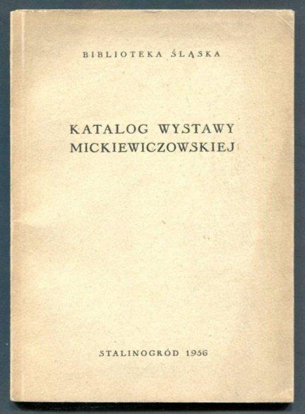 Biblioteka Śląska. Katalog wystawy Mickiewiczowskiej. Dla uczczenia Roku Mickiewiczowskiego 1955