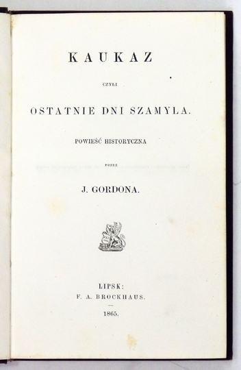 [Jatowt Maksymilian] – Kaukaz czyli ostatnie dni Szamyla. Powieść historyczna przez J. Gordona [pseud.]