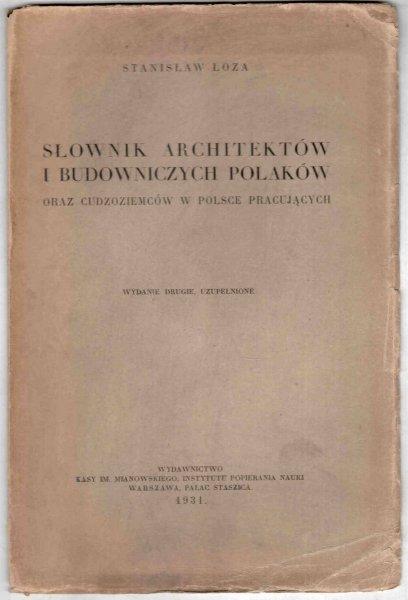 Łoza Stanisław - Słownik architektów i budowniczych Polaków oraz cudzoziemców w Polsce pracujących. Wyd. II uzup.