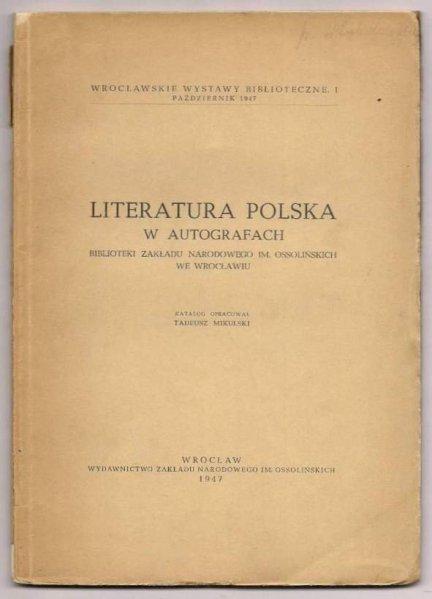 Mikulski Tadeusz - Literatura polska w autografach Biblioteki Zakładu Narodowego im. Ossolińskich we Wrocławiu. Katalog.