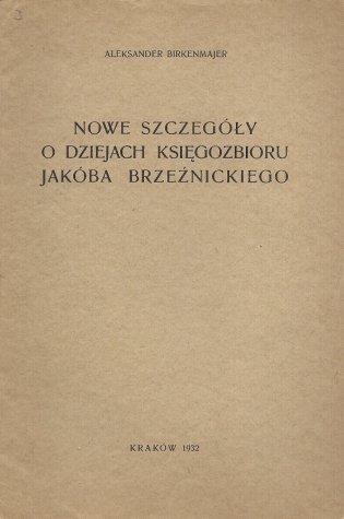 Birkenmajer Aleksander - Nowe szczegóły o dziejach księgozbioru Jakóba Brzeźnickiego.