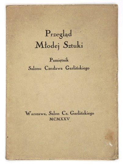 Garlińskiego Czesława Salon. Przegląd Młodej Sztuki. Pamiętnik ... obejmujący działalność od kwietnia roku 1922 do maja roku 1925. Ozdobiony 24 ilustracjami.