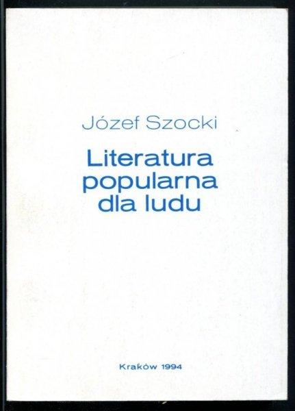 Szocki Józef - Literatura popularna dla ludu na przykładzie Wydawnictwa Ludowego 1882-1990