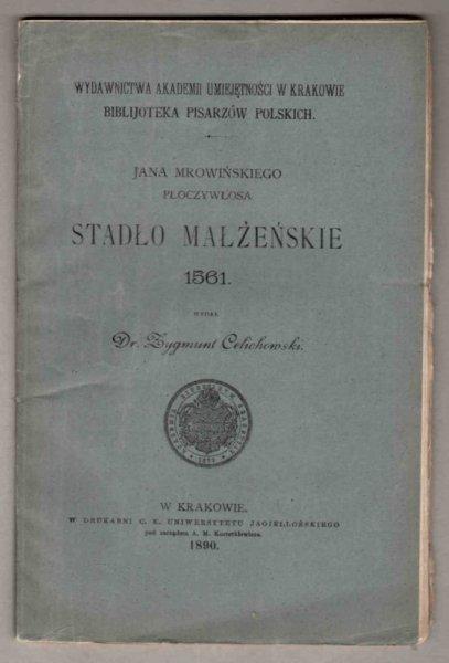 Jana Mrowińskiego Płoczywłosa Stadło małżeńskie 1561. Wyd. Z.Celichowski. [Biblioteka Pisarzów Polskich]
