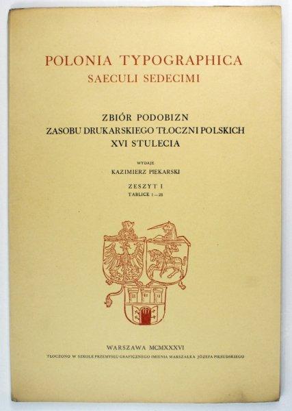 Piekarski Kazimierz - Polonia Typographica Saeculi Sedecimi. Zbiór podobizn zasobu drukarstwa tłoczni polskich XVI stulecia, z.1