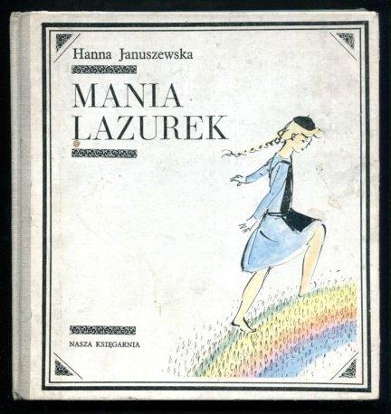 Januszewska Hanna - Mania Lazurek. Ilustrował Antoni Uniechowski