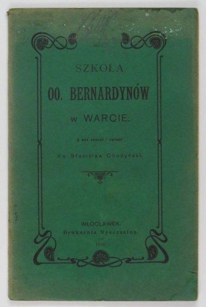 Chodyński Stanisław - Szkoła OO. Bernardynów w Warcie.  Z akt zebrał i spisał ...