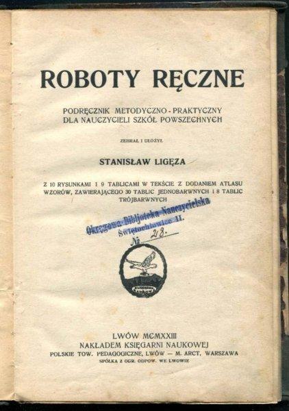 Ligęza Stanisław - Roboty ręczne. Podręcznik metodyczno-praktyczny dla nauczycieli szkół powszechnych. Zebrał i ułożył...