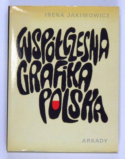 Jakimowicz Irena - Współczesna grafika polska. 40 reprodukcji barwnych, 132 reprodukcje czarno-białe
