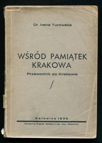Turowska Irena - Wśród pamiątek Krakowa. Przewodnik po Krakowie