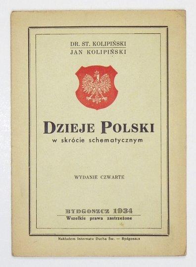KOLIPIŃSKI St[anisław], KOLIPIŃSKI Jan - Dzieje Polski w skrócie schematycznym. Wyd. IV.