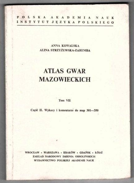 Kowalska Anna, Strzyżewska-Zaremba Alina - Atlas gwar mazowieckich. Tom VII. Część 1-2. Cz.1: Mapy 301-350