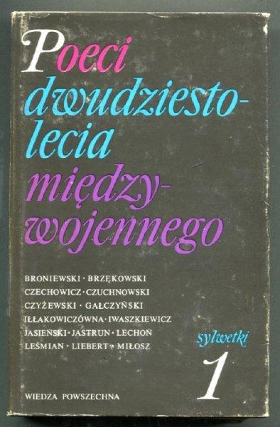 Poeci dwudziestolecia międzywojennego. Sylwetki. Pod red. Ireny Maciejewskiej. T.1-2